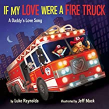 If My Love Were a Fire Truck: A Daddy's Love Song: 1