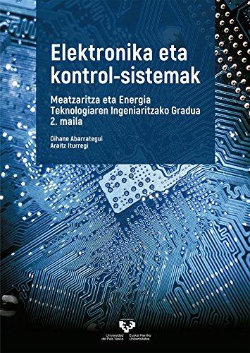 Elektronika eta kontrol-sistemak: Meatzaritza eta Energia Teknologiaren Ingeniaritzako Gradua 2. maila (Unibertsitateko Eskuliburuak – Manuales Universitarios)