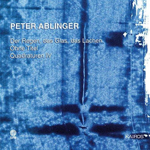 Peter Ablinger: Der Regen, das Glas, das Lachen, Ohne Titel & Quadraturen IV