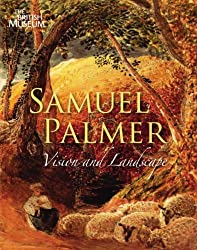 Samuel Palmer 1805-1881: Vision and Landscape by William Vaughan (2006-05-01)