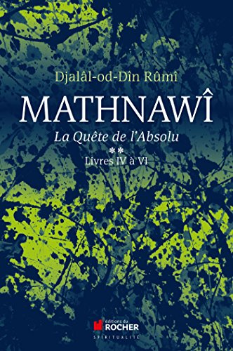 Mathnawî, la quête de l'absolu: Tome 2, Livres IV à VI par Djalâl-od-Dîn Rumî