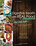 Digestive Health with REAL Food: The Cookbook by Aglaee Jacob, Foreword by Robb Wolf (2014) Paperback