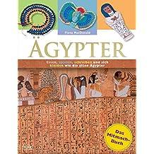 Ägypter: Das Mitmach-Buch: Essen, spielen, schreiben und sich kleiden wie die alten Ägypter