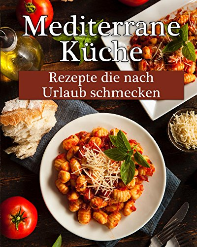 mediterrane-kuche-leckere-rezepte-die-nach-urlaub-schmecken