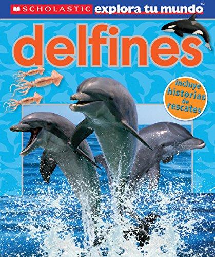 Scholastic Explora Tu Mundo: Delfines: (spanish Language Edition of Scholastic Discover More: Dolphins) (Scholastic explora tu mundo/Scholastic Discover More) por Penelope Arlon