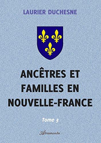 Ancêtres et familles en Nouvelle-France, Tome 3 par Laurier Duchesne