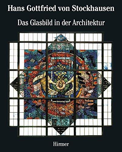 Hans Gottfried von Stockhausen: Band 2: Das Glasbild in der Architektur Architectural Stained Glass (Architektur-post)