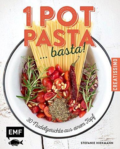 One Pot Pasta ... basta!: 30 Nudelgerichte aus einem Topf (Creatissimo)