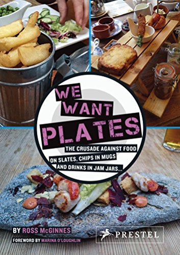 We Want Plates: The Crusade Against Food on Slates, Chips in Mugs, and Drinks in Jam Jars Form Jam
