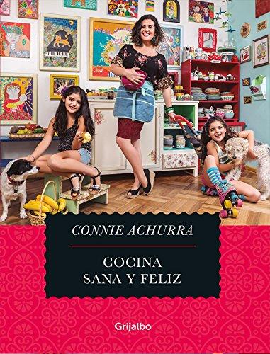 Cocina, sana y feliz por Connie Achurra