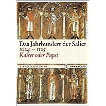 Das Jahrhundert der Salier 1024-1125: Kaiser oder Papst?