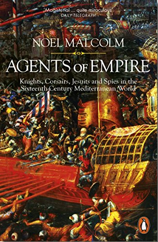 Agents of Empire: Knights, Corsairs, Jesuits and Spies in the Sixteenth-Century Mediterranean World (English Edition) por Noel Malcolm