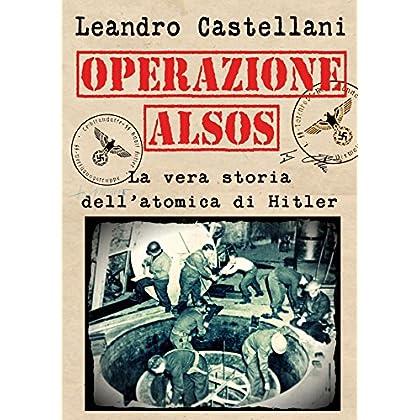 Operazione Alsos: La Vera Storia Dell'Atomica Di Hitler