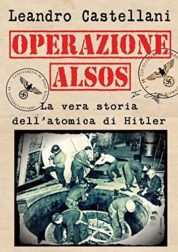 Operazione Alsos: La vera storia dellatomica di Hitler