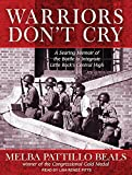 Warriors Don't Cry: A Searing Memoir of the Battle to Integrate Little Rock's Central High by Melba Pattillo Beals (2011-11-14)