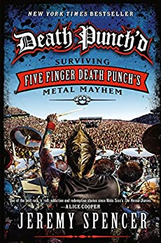 Death Punch'd: Surviving Five Finger Death Punch's Metal Mayhem par [Spencer, Jeremy]