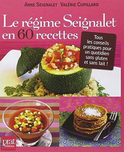 Le rgime Seignalet en 60 recettes : Tous les conseils pratiques pour un quotidien sans gluten et sans lait !