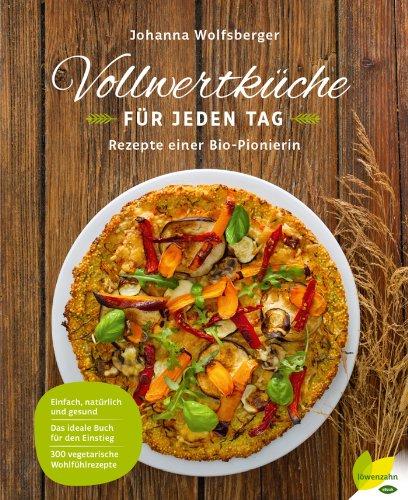 Vollwertküche für jeden Tag: Rezepte einer Bio-Pionierin (German Edition)