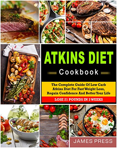 Atkins Diet Cookbook: The Complete Guide Of Low Carb Atkins Diet For Fast Weight Loss, Regain Confidence And Better Your Life, Lose 21 Pounds In 3 Weeks(Ketogenic ... Low Carb Diet, Keto Diet) (English Edition)