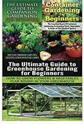 The Ultimate Guide to Companion Gardening for Beginners & Container Gardening For Beginners & The Ultimate Guide to Greenhouse Gardening for Beginners: Volume 25 (Gardening Box Set) by Lindsey Pylarinos (2015-01-27)