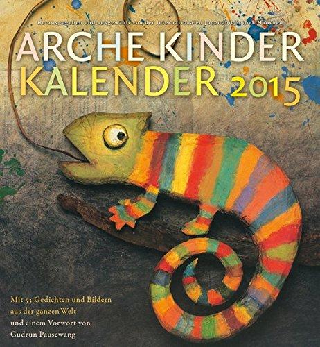 Arche Kinder Kalender 2015: Mit 53 Gedichten und Bildern aus der ganzen Welt (- Kalender 2015)