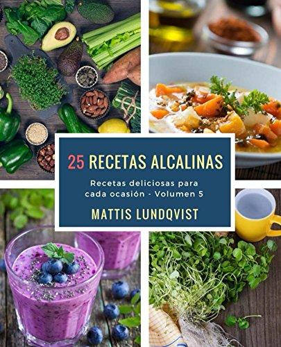 25 recetas alcalinas: Recetas deliciosas para cada ocasión (Recetas delicioas para cada ocasión)