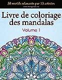 Livre de coloriage des mandalas: 50 motifs relaxants par 13 artistes, coloration de présence attentive pour les adultes, volume 1