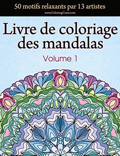 Livre de coloriage des mandalas: 50 motifs relaxants par 13 artistes, coloration de présence attentive pour les adultes, volume 1 par ColoringCraze