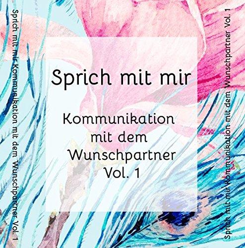 Sprich mit mir Vol. 1 - Kommunikation mit dem Wunschpartner