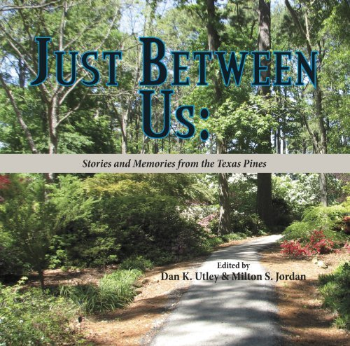 Just Between Us: Stories and Memories from the Texas Pines by Dan K. Utley (2012-10-25)
