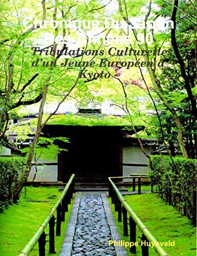 Chronique Du Japon Des Annes 90: Tribulations Culturelles dun Jeune Europen  Kyoto ( Japan Series  t. 4)