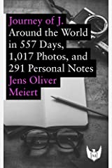 Journey of J.: Around the World in 557 Days, 1,017 Photos, and 291 Personal Notes (English Edition) Kindle Ausgabe