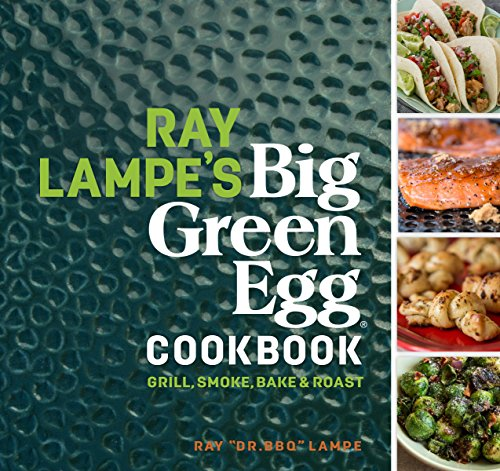 Ray Lampe's Big Green Egg Cookbook: Grill, Smoke, Bake & Roast (English Edition)