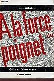 """A LA FORCE DU POIGNET / COLLECTION """"L'ORDRE DU JOUR""""."""