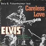 Elvis - Careless Love (Die Biographie von Peter Guralnick 2, 1958-1977)