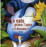 È nato prima l'uovo o. il dinosauro? Ediz. illustrata