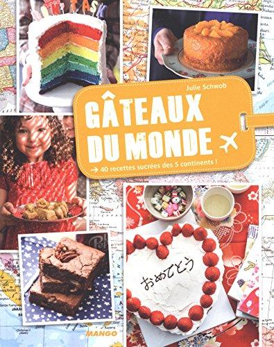 Gâteaux du monde : 40 recettes sucrées des 5 continents