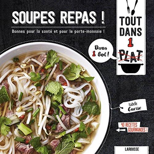 Soupes repas !: Bonnes pour la santé et pour le porte-monnaie !