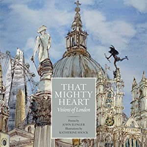 That Mighty Heart: Visions of London by John Elinger, Katherine Shock