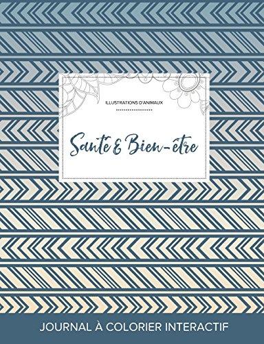 Journal de Coloration Adulte: Sante & Bien-Etre (Illustrations D'Animaux, Tribal)
