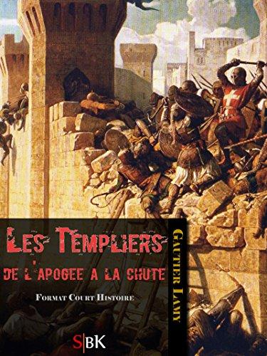 Les Templiers: De l'apogée à la chute par Gautier Lamy