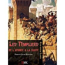 Les Templiers: De l'apogée à la chute
