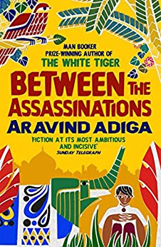 Between the Assassinations by [Adiga, Aravind]