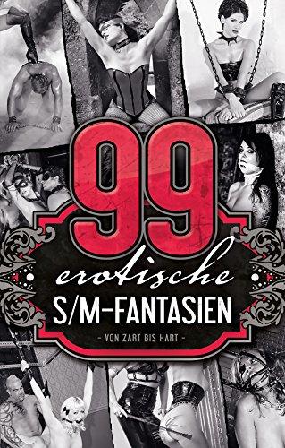 99 erotische S/M-Fantasien: Von Zart bis Hart