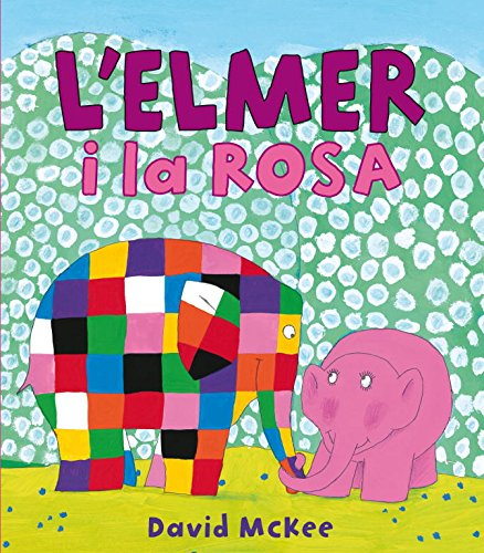 L'Elmer i la Rosa (L'Elmer. Àlbum il·lustrat) por David McKee