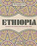 Ethiopia: Rezepte aus einem einzigartigen Land. Die äthiopische Küche