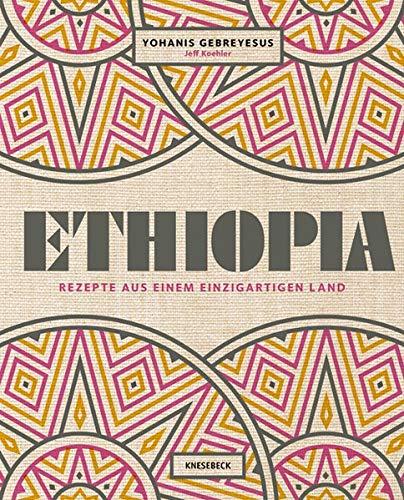 Ethiopia: Rezepte aus einem einzigartigen Land. Die äthiopische Küche - Land Küche