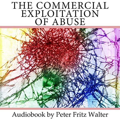 The Commercial Exploitation of Abuse: A Study on Policy: Essays on Law, Policy and Psychiatry, Volume 8