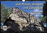 Von Mayas, Azteken und Zapoteken - Mexiko, Guatemala und Honduras (Wandkalender 2019 DIN A4 quer): Hier ein kleiner Auszug der Hochkulturen aus dem ... 14 Seiten (CALVENDO Orte)