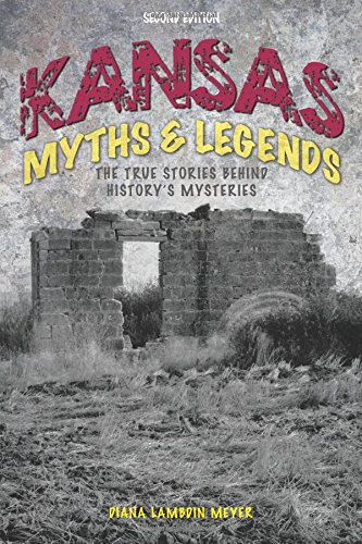 Kansas Myths and Legends: The True Stories behind History's Mysteries (Legends of the West)